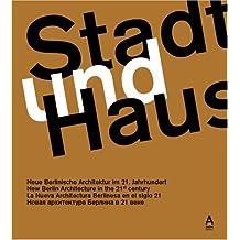Stadt und Haus: Berlinische Architektur im 21. Jahrhundert