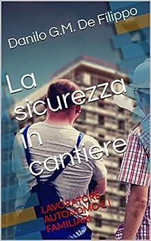 La sicurezza in cantiere: Lavoratore autonomo e i familiari (enewsPRO (Vol. IV)) di [De Filippo, Danilo G.M.]