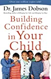 Building Confidence in Your Child by Dr. James Dobson (2015-06-02)