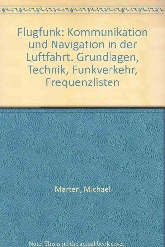 Flugfunk: Kommunikation und Navigation in der Luftfahrt. Grundlagen, Technik, Funkverkehr, Frequenzlisten