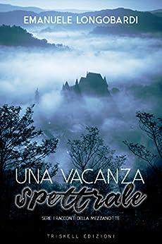 Una vacanza spettrale (I racconti della mezzanotte  Vol. 1) di [Longobardi, Emanuele]