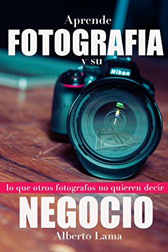 Aprende Fotografia y su Negocio: Lo que otros Fotografos no te ...