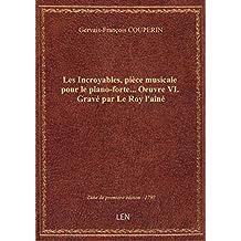 Les Incroyables, pièce musicale pour le piano-forte... Oeuvre VI. Gravé par Le Roy l'ainé