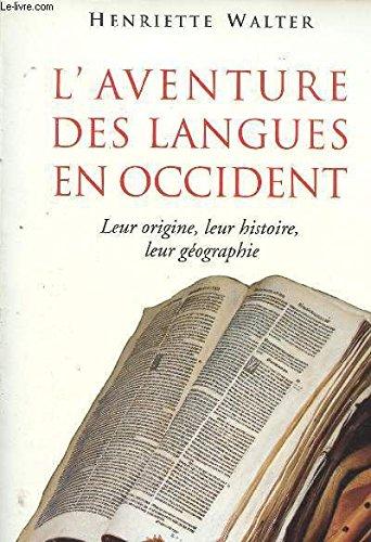 L'AVENTURE DES LANGUES EN OCCIDENT : LEUR ORIGINE, LEUR HISTOIRE, LEUR GEOGRAPHIE