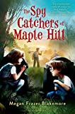 The Spy Catchers of Maple Hill by Blakemore, Megan Frazer (2014) Hardcover
