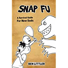 Snap Fu: A Survival Guide for New Dads (English Edition)