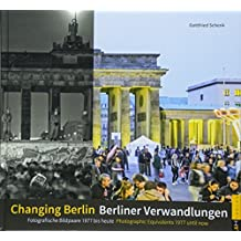 Berliner Verwandlungen / Changing Berlin: Fotografische Bildpaare 1977 bis heute / Photographic Equivalents 1977 until now