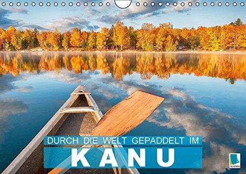 Durch die Natur im Kanu (Wandkalender 2017 DIN A4 quer): Ruhe suchen und Ausgeglichenheit finden (Monatskalender, 14 Seiten) (CALVENDO Sport)