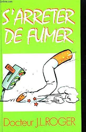 S'arrêter de fumer par Docteur Jean-Luc Roger