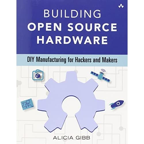 Building Open Source Hardware: DIY Manufacturing for Hackers and Makers by Alicia Gibb (2014-12-17)