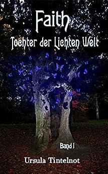 FAITH: Tochter der Lichten Welt von [Tintelnot, Ursula]