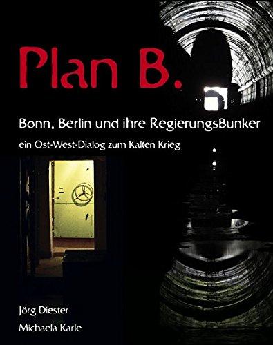 Plan B. Bonn, Berlin und ihre Regierungsbunker: Ein Ost-West-Dialog zum Kalten Krieg
