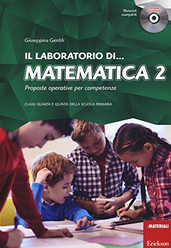 Il laboratorio di... Matematica. Proposte operative per competenze. Classi quarta e quinta della scuola primaria. Con CD-ROM: 2