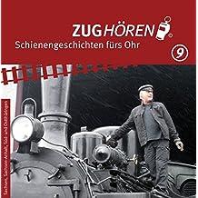 ZUGhören 9 Sachsen, Sachsen-Anhalt, Süd-/Ostthüringen: Schienengeschichten fürs Ohr