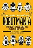 Robotmanía: Todo lo que tienes que saber para fabricar tu propio robot (B de Blok)