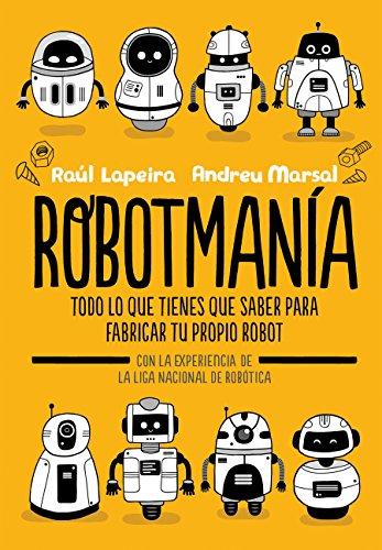 Robotmanía: Todo lo que tienes que saber para fabricar tu propio robot (B de Blok) por Raúl Lapeira