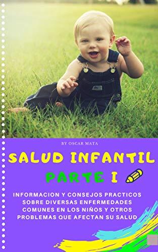 SALUD INFANTIL PARTE I: INFORMACIÓN Y CONSEJOS PRÁCTICOS SOBRE ENFERMEDADES COMUNES Y...