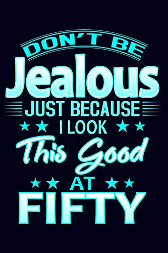 Dont Be Jealous Just Because I Look This Good At Fifty 50th Birthday Gift Journal Funny Blue For Women Turning 50 Mom Grandma Aunt