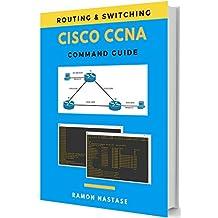 Cisco CCNA Command Guide (Computer Networking Series Book 2) (English Edition)