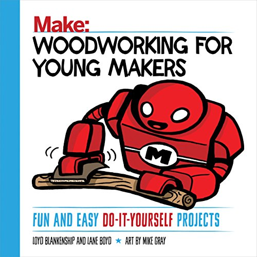 Woodworking for Young Makers: Fun and Easy Do-It-Yourself Projects (Make: Technology on Your Time) (English Edition) (Handwerk Für Holz-blöcke)