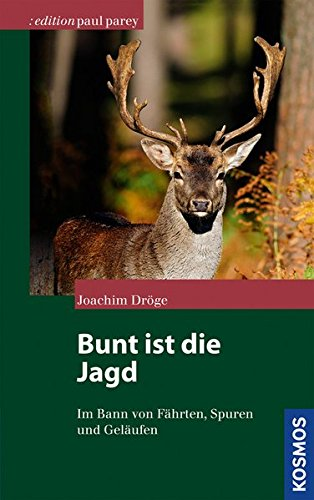 Bunt ist die Jagd: Im Bann von Fährten, Spuren und Geläufen (Edition Paul Parey)