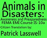 Animals in Disasters: Awareness and Preparedness FEMA EMI IS-10a