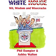 [White House Wit, Wisdom and Wisecracks] (By: Phil Dampier) [published: June, 2014]