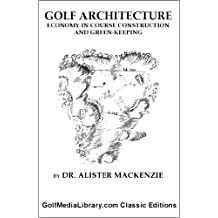 Golf Architecture: Economy in Course Construction and Green-Keeping [Annotated] (GolfMediaLibrary.com Classics Book 1)