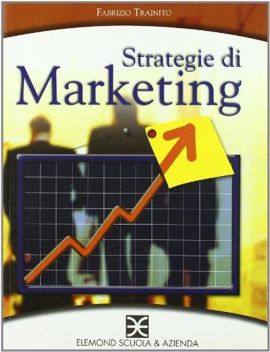 Strategie di marketing. Per le Scuole superiori