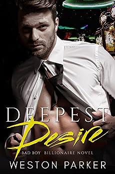 Deepest Desire: A Billionaire Bad Boy Novel (English Edition) di [Parker, Weston]