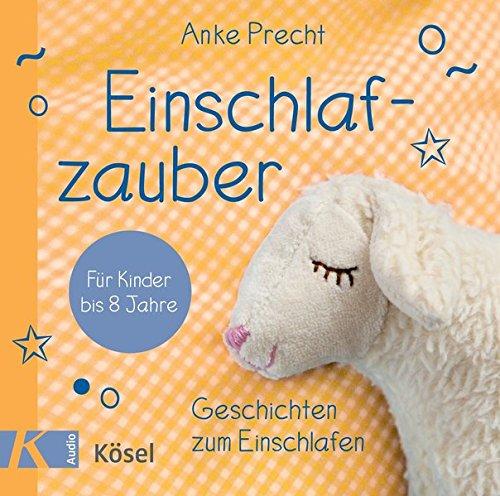 einschlaf cd Einschlafzauber: Geschichten zum Einschlafen für Kinder bis 8 Jahre