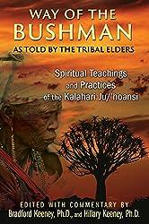 Way of the Bushman: Spiritual Teachings and Practices of the Kalahari Ju/ Hoansi