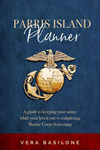 Usmc Parris Island (Parris Island Planner: A Guide to Keeping your Sanity While Your  Loved One is Completing Marine Corps Boot Camp (English Edition))