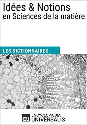 Dictionnaire des Idées & Notions en Sciences de la matière: (Les Dictionnaires d'Universalis) par Encyclopaedia Universalis