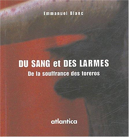 Du sang et des larmes : De la souffrance des toreros par Emmanuel Blanc