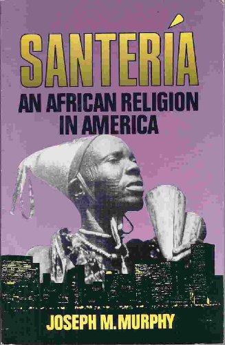 Santeria: African Religion in America por Joseph M. Murphy