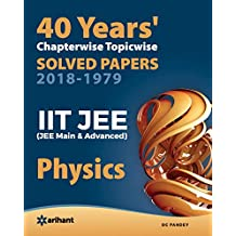 40 Years' Chapterwise Topicwise Solved Papers (2018-1979) IIT JEE Physics