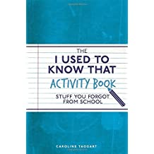The I Used to Know That Activity Book: Stuff You Forgot from School by Caroline Taggart (2016-12-01)
