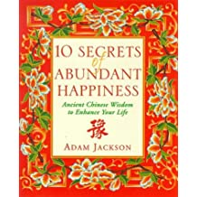 10 Secrets of Abundant Happiness: Ancient Chinese Wisdom to Enhance Your Life