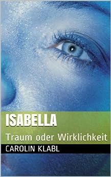 Isabella: Traum oder Wirklichkeit