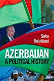 Azerbaijan: A Political History (International Library of Caucasus) by Suha Bolukbasi (2011-09-15)