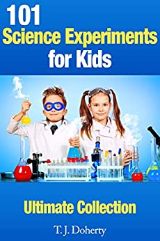 Kids Activities: 101 Science Experiments for Kids: Ultimate Collection (Activities for Kids) (English Edition) di [Doherty, T.J.]
