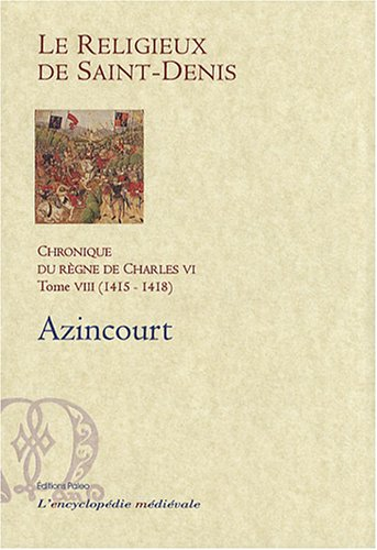 Chronique du règne de Charles VI (1380-1422) : Tome 8, 1415-1418, Azincourt