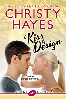 A Kiss by Design (Kiss & Tell Book 1) by [Hayes, Christy]