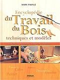 Encyclopédie du travail du bois - Techniques et modèles, menuiserie, tournage, sculpture, finitions