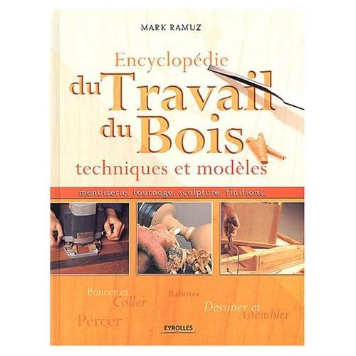Encyclopédie du travail du bois : Techniques et modèles, menuiserie, tournage, sculpture, finitions