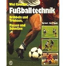 Fussballtechnik. Dribbeln und Tricksen, Passen und Schiessen