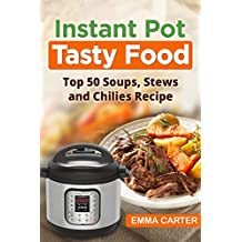 INSTANT POT: TASTY FOOD! Top 50 Soups, Stews and Chilies Recipes (English Edition)