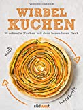 Wirbelkuchen -: Süß & herzhaft - 30 schnelle Kuchen mit dem besonderen Dreh (German Edition)