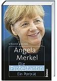 Angela Merkel - Die Protestantin: Ein Porträt